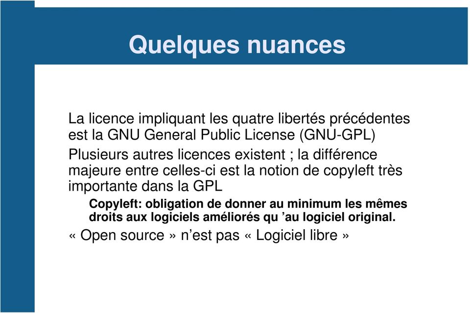 la notion de copyleft très importante dans la GPL Copyleft: obligation de donner au minimum les