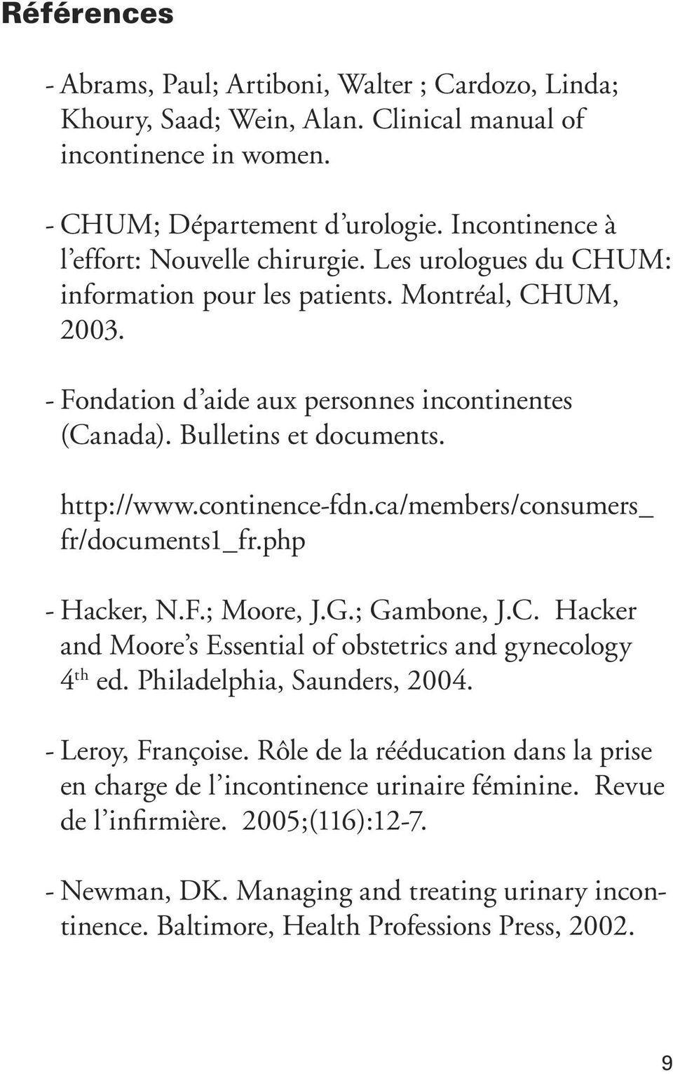 Bulletins et documents. http://www.continence-fdn.ca/members/consumers_ fr/documents1_fr.php - Hacker, N.F.; Moore, J.G.; Gambone, J.C.