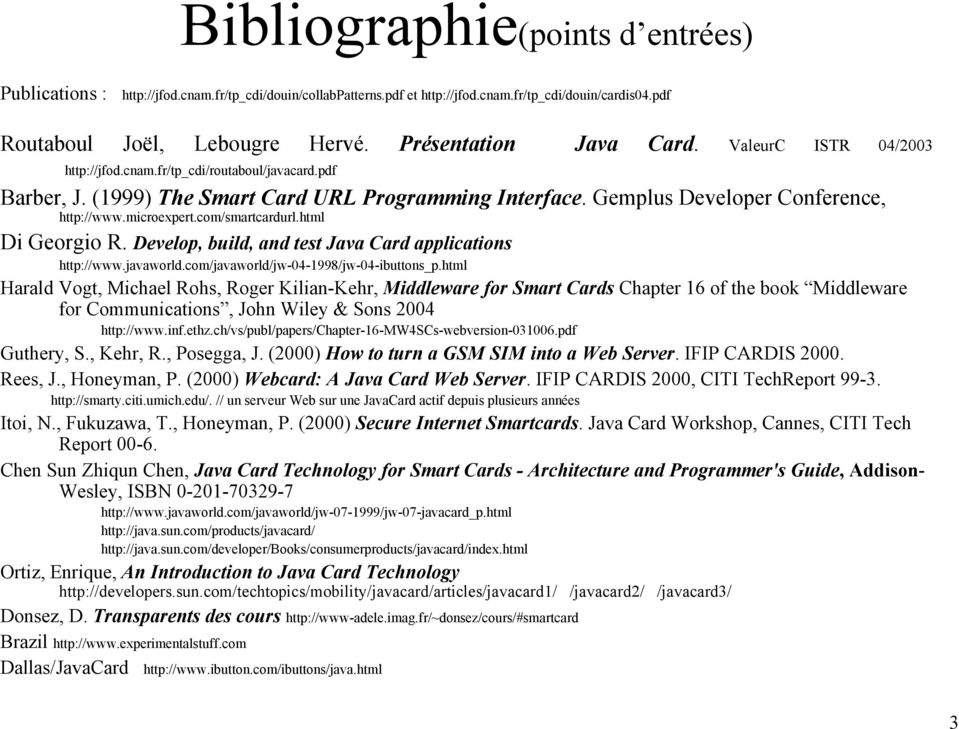 microexpert.com/smartcardurl.html Di Georgio R. Develop, build, and test Java Card applications http://www.javaworld.com/javaworld/jw-04-1998/jw-04-ibuttons_p.