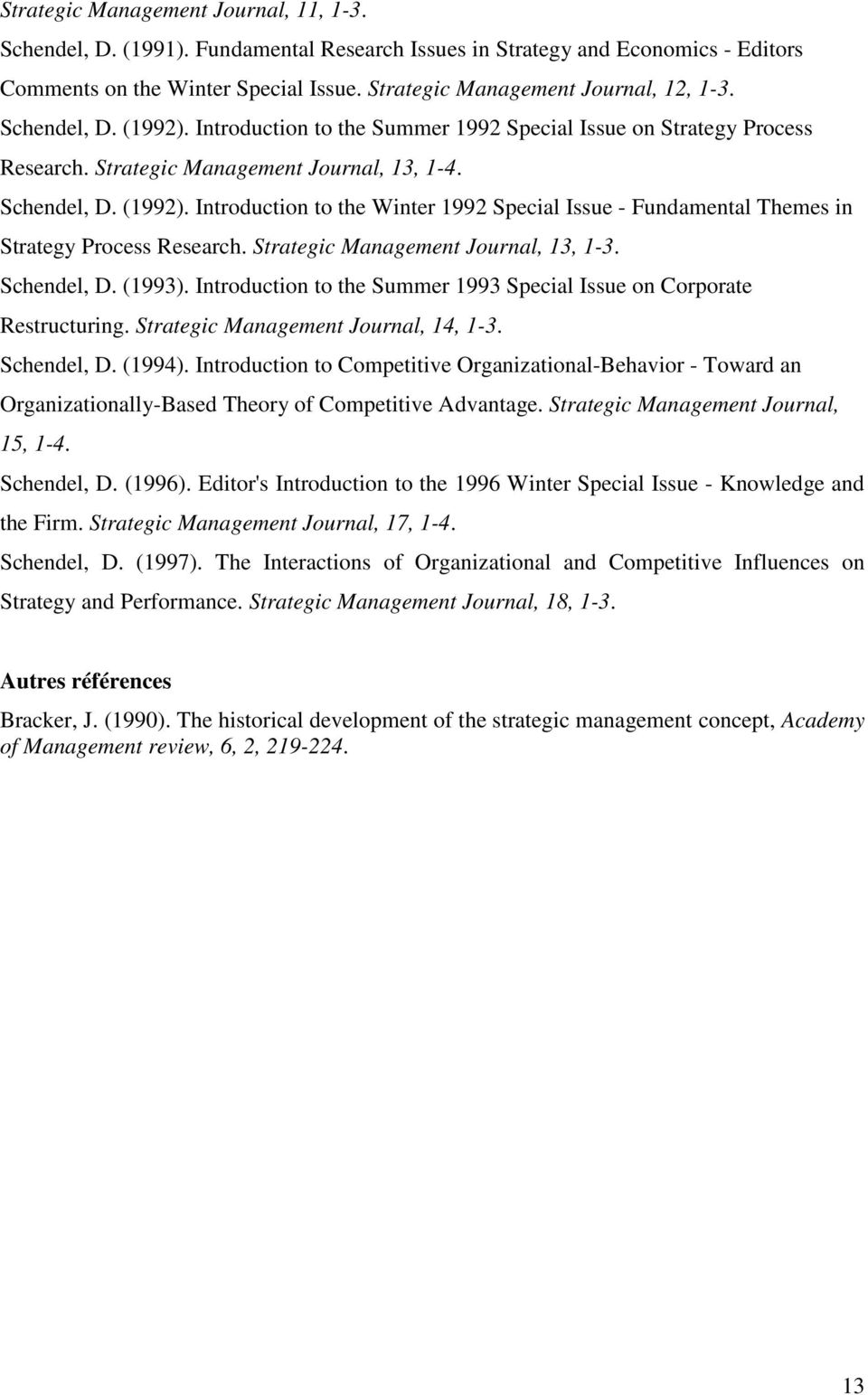 Strategic Management Journal, 13, 1-3. Schendel, D. (1993). Introduction to the Summer 1993 Special Issue on Corporate Restructuring. Strategic Management Journal, 14, 1-3. Schendel, D. (1994).