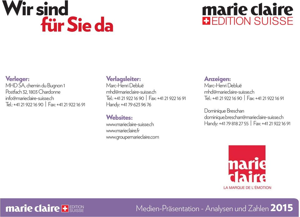 : +4 2 922 6 90 Fax: +4 2 922 6 9 Handy: +4 79 623 96 76 Websites : www.marieclaire-suisse.ch www.marieclaire.fr www.groupemarieclaire.
