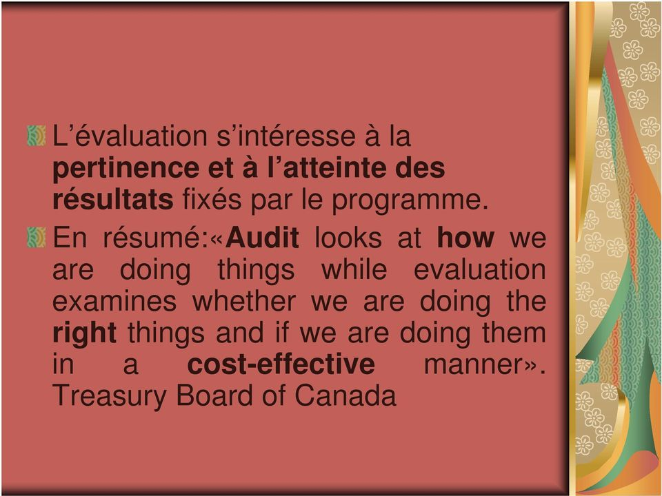 En résumé:«audit looks at how we are doing things while evaluation