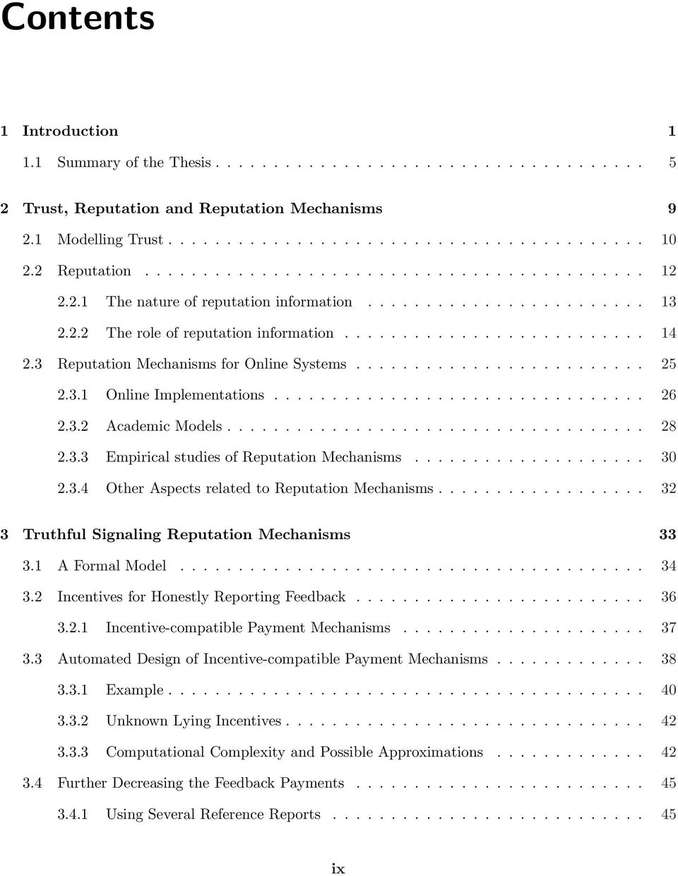 3 Reputation Mechanisms for Online Systems......................... 25 2.3.1 Online Implementations................................ 26 2.3.2 Academic Models.................................... 28 2.3.3 Empirical studies of Reputation Mechanisms.