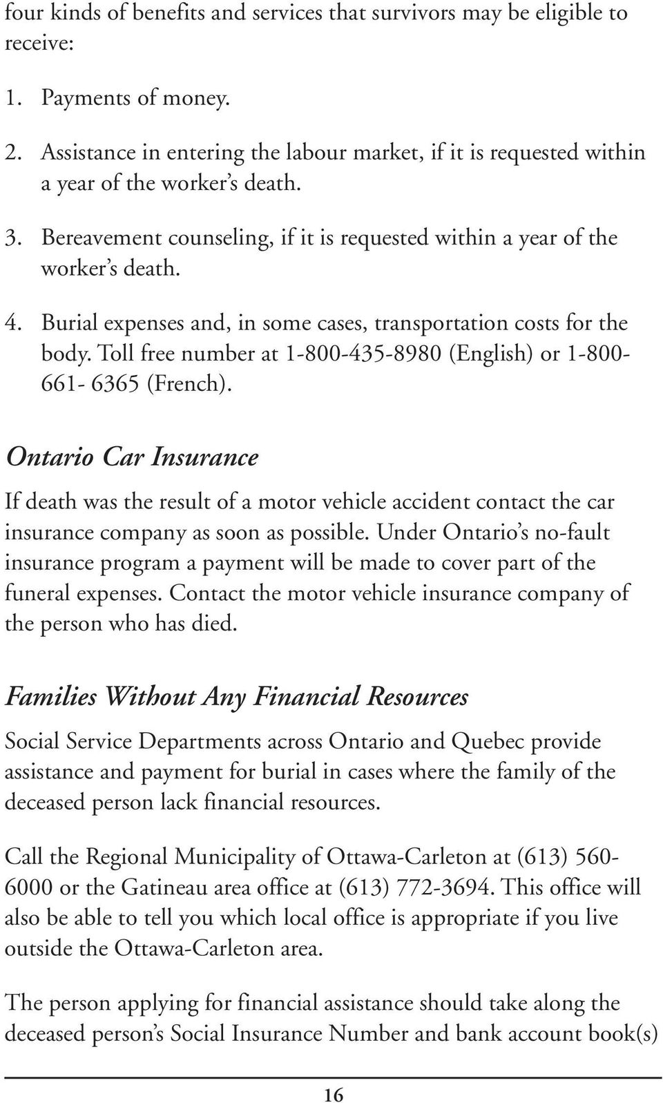 Burial expenses and, in some cases, transportation costs for the body. Toll free number at 1-800-435-8980 (English) or 1-800- 661-6365 (French).