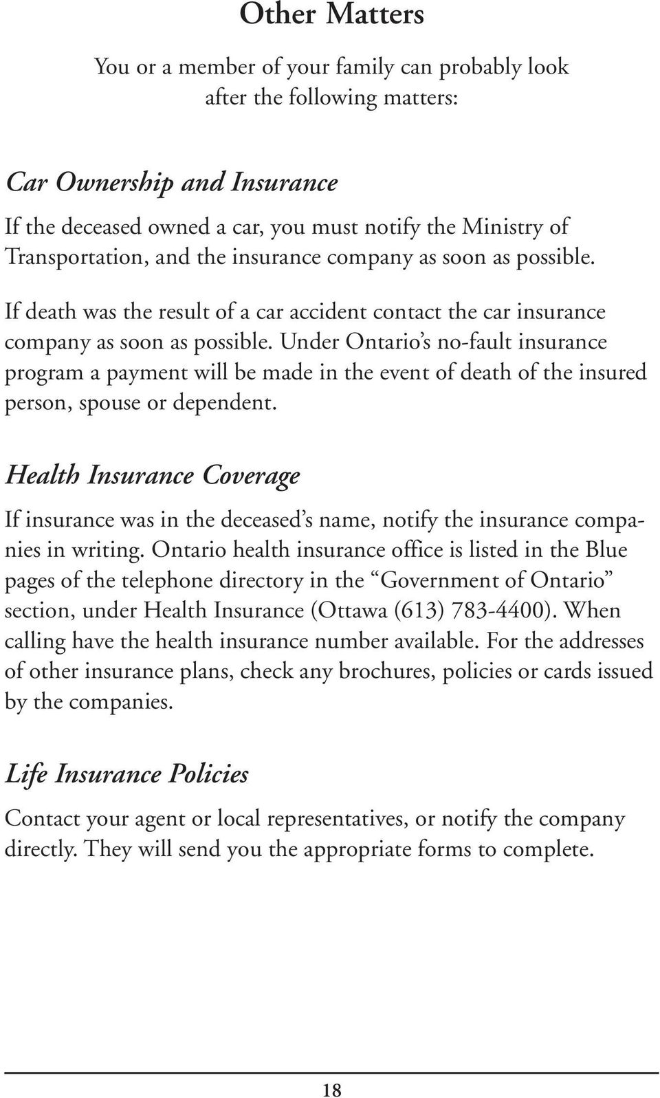 Under Ontario s no-fault insurance program a payment will be made in the event of death of the insured person, spouse or dependent.