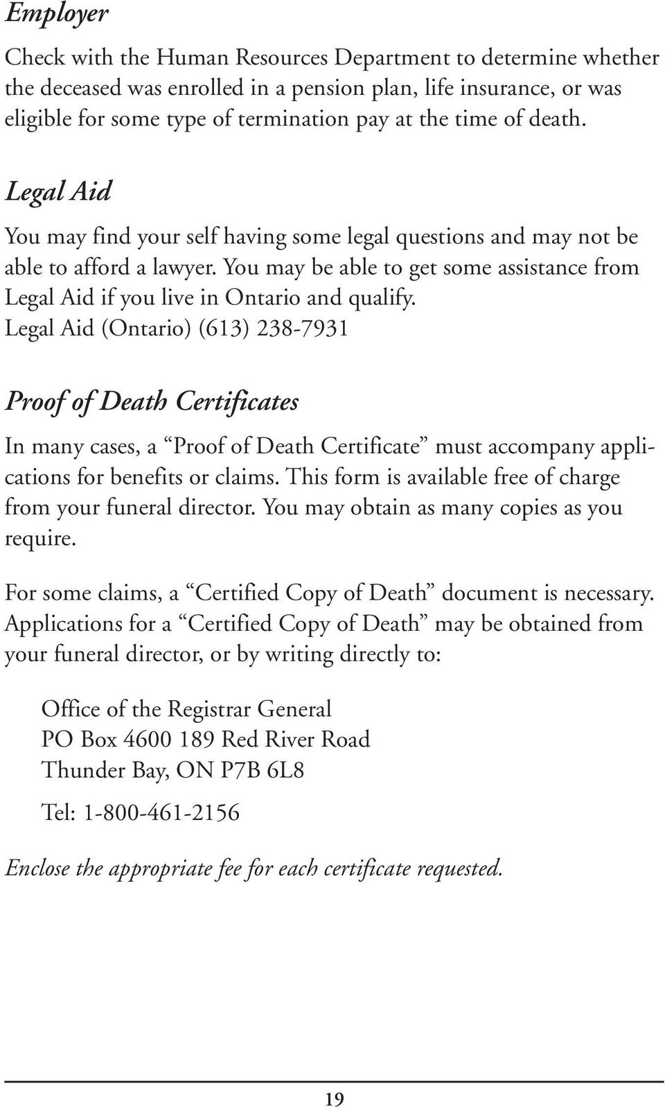 Legal Aid (Ontario) (613) 238-7931 Proof of Death Certificates In many cases, a Proof of Death Certificate must accompany applications for benefits or claims.
