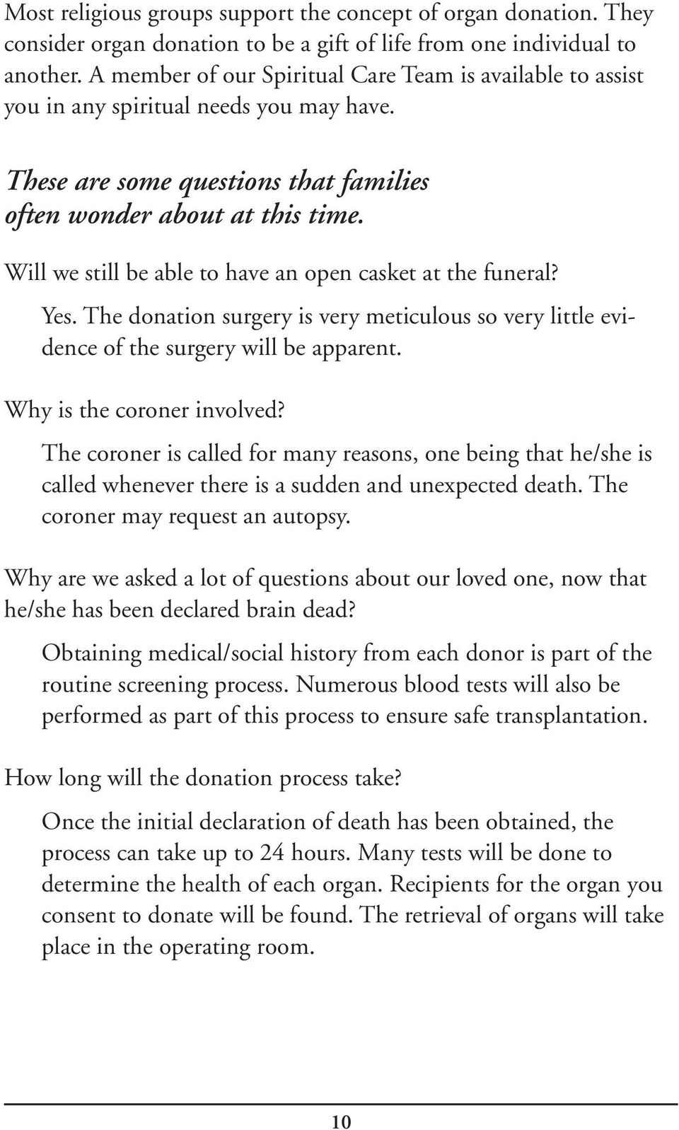 Will we still be able to have an open casket at the funeral? Yes. The donation surgery is very meticulous so very little evidence of the surgery will be apparent. Why is the coroner involved?