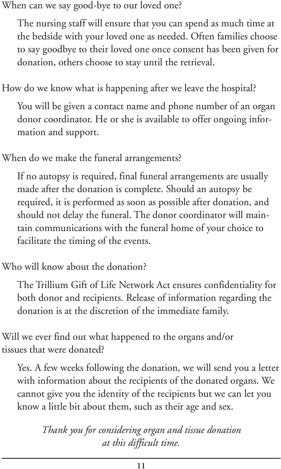 How do we know what is happening after we leave the hospital? You will be given a contact name and phone number of an organ donor coordinator.