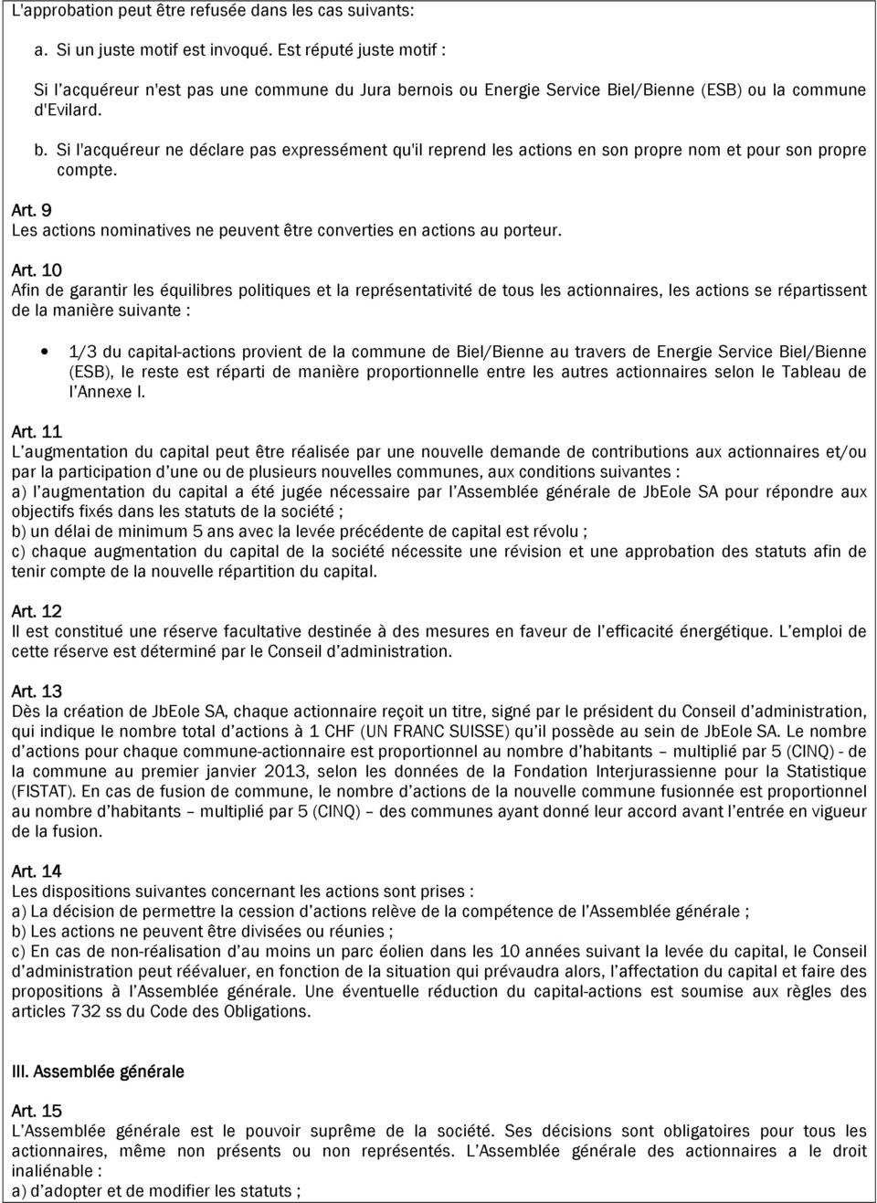 Art. 9 Les actions nominatives ne peuvent être converties en actions au porteur. Art.