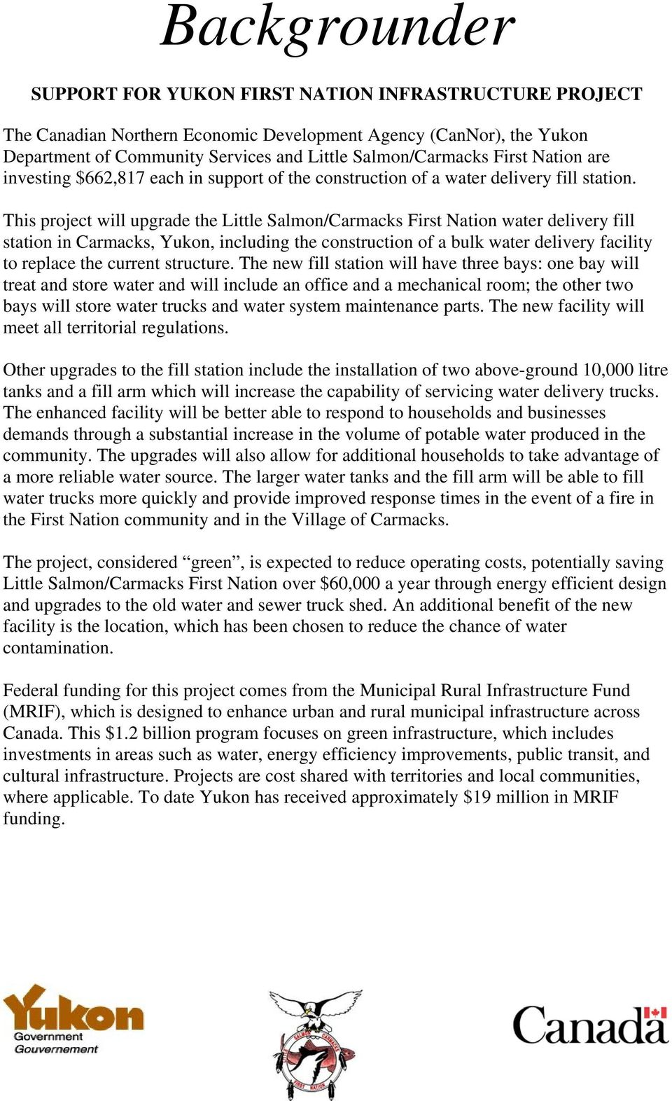 This project will upgrade the Little Salmon/Carmacks First Nation water delivery fill station in Carmacks, Yukon, including the construction of a bulk water delivery facility to replace the current