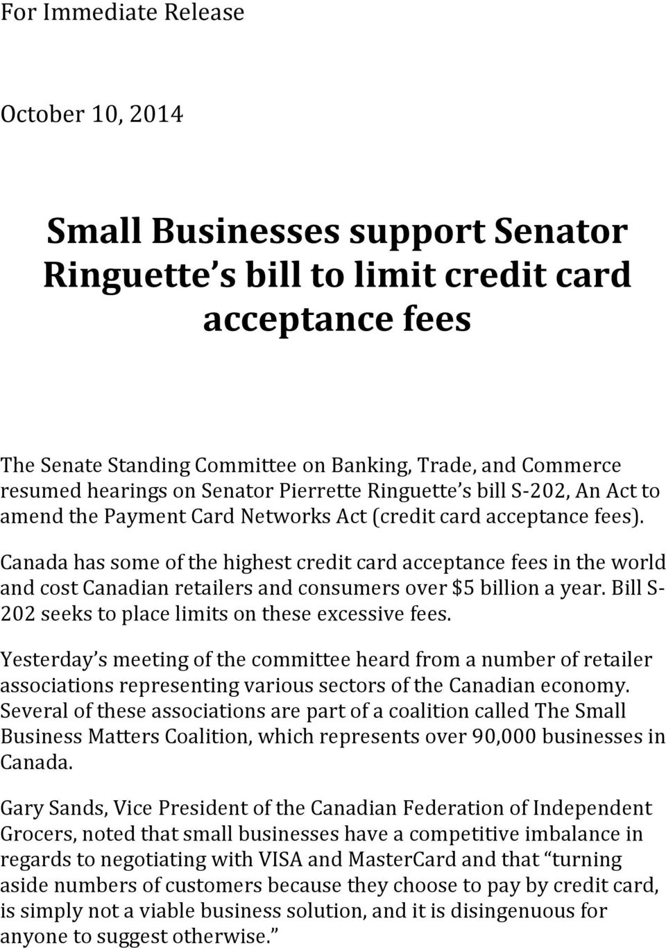 Canada has some of the highest credit card acceptance fees in the world and cost Canadian retailers and consumers over $5 billion a year. Bill S- 202 seeks to place limits on these excessive fees.