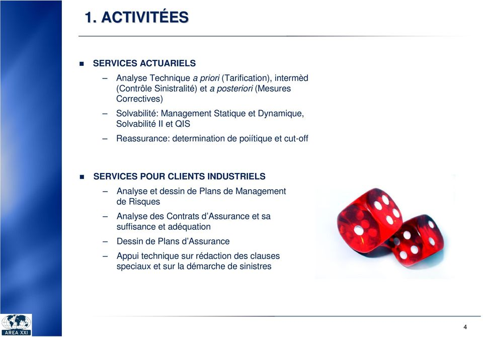 et cut-off SERVICES POUR CLIENTS INDUSTRIELS Analyse et dessin de Plans de Management de Risques Analyse des Contrats d Assurance et