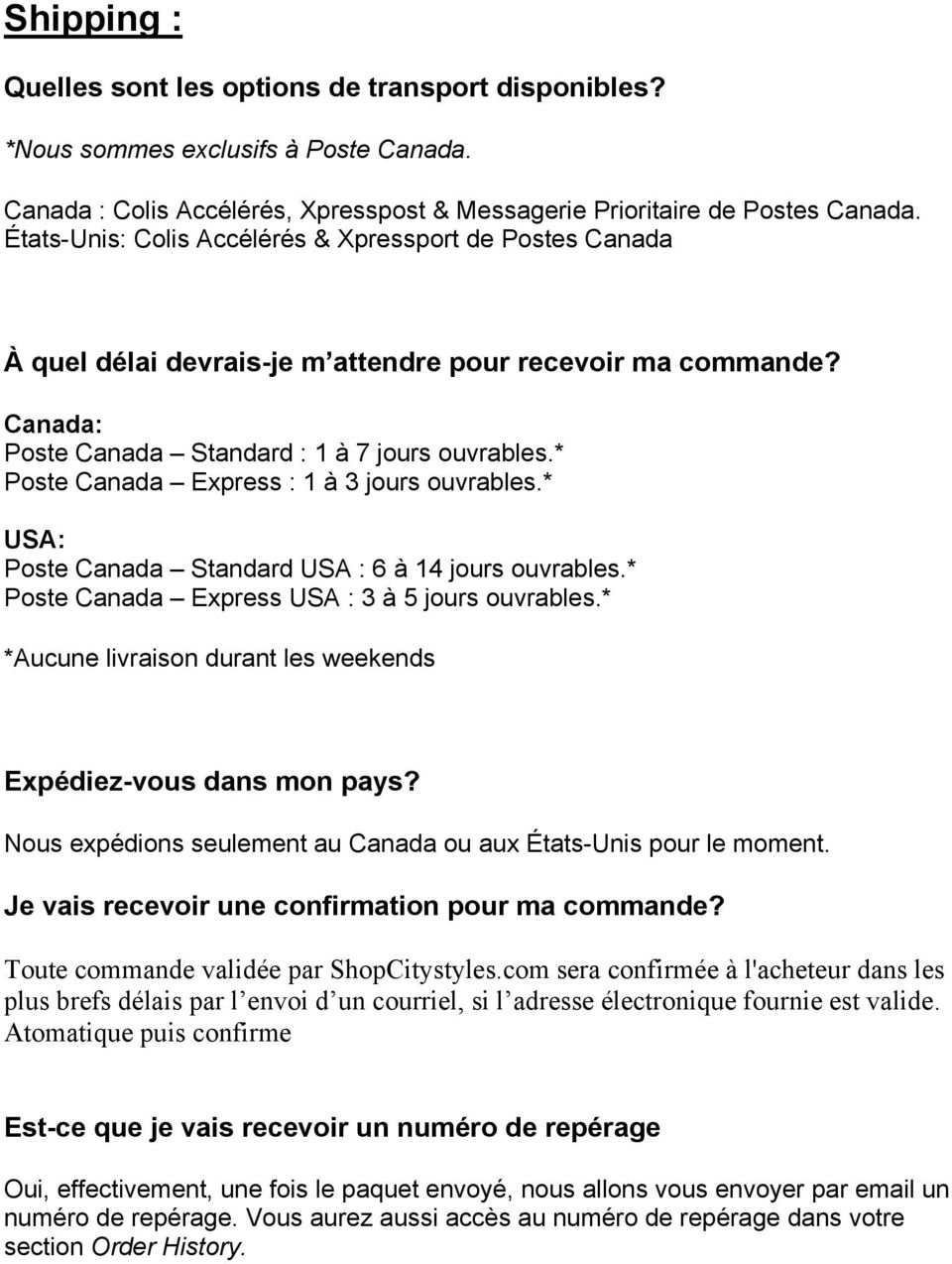 * Poste Canada Express : 1 à 3 jours ouvrables.* USA: Poste Canada Standard USA : 6 à 14 jours ouvrables.* Poste Canada Express USA : 3 à 5 jours ouvrables.