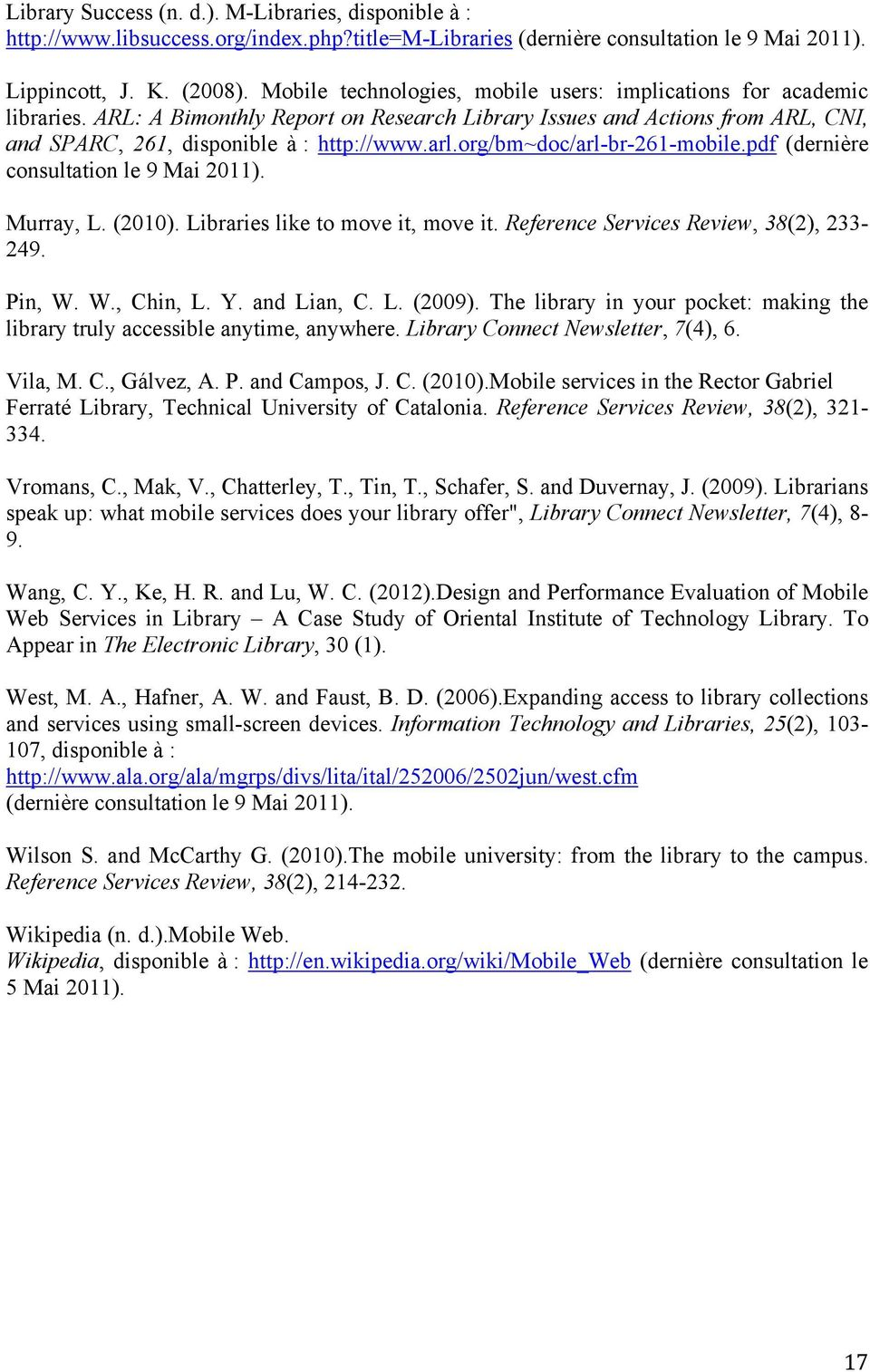 org/bm~doc/arl-br-261-mobile.pdf (dernière consultation le 9 Mai 2011). Murray, L. (2010). Libraries like to move it, move it. Reference Services Review, 38(2), 233-249. Pin, W. W., Chin, L. Y.