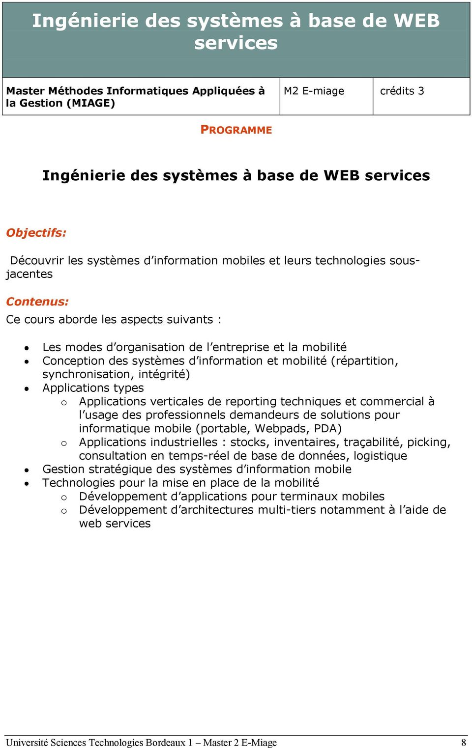 Applications verticales de reporting techniques et commercial à l usage des professionnels demandeurs de solutions pour informatique mobile (portable, Webpads, PDA) o Applications industrielles :