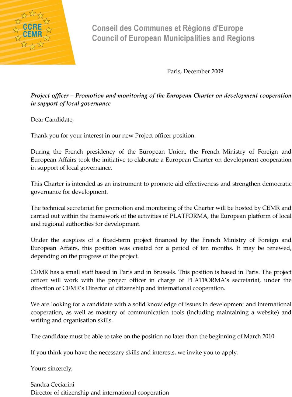 During the French presidency of the European Union, the French Ministry of Foreign and European Affairs took the initiative to elaborate a European Charter on development cooperation in support of