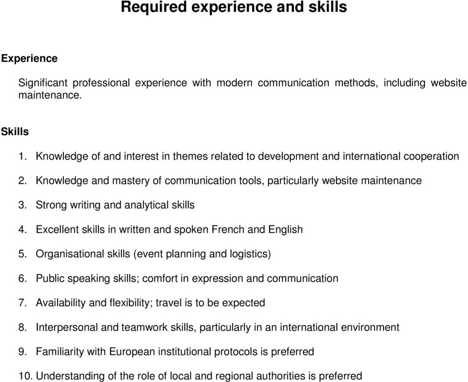 Strong writing and analytical skills 4. Excellent skills in written and spoken French and English 5. Organisational skills (event planning and logistics) 6.