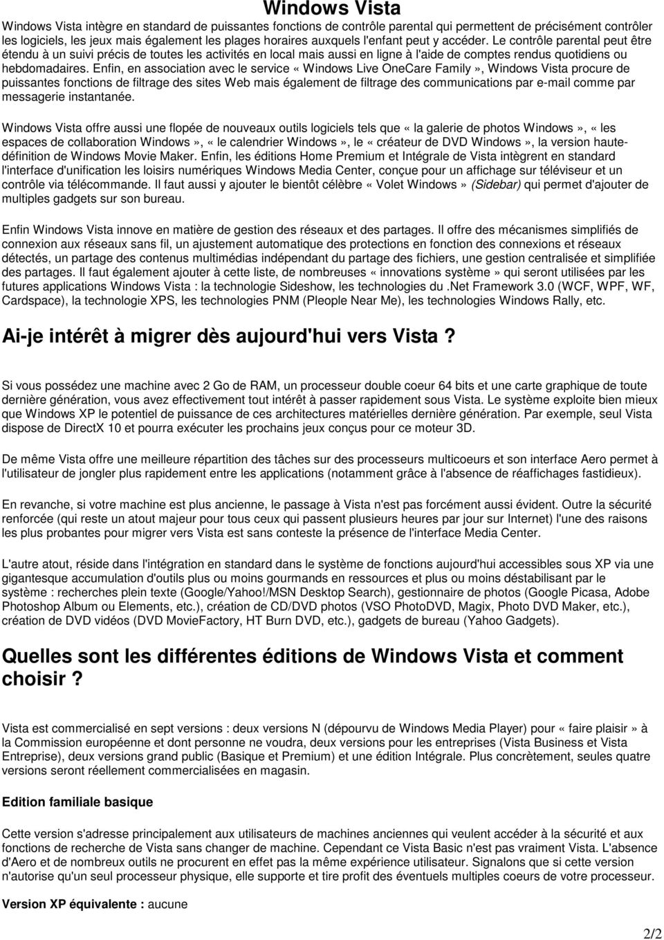 Enfin, en association avec le service «Windows Live OneCare Family», Windows Vista procure de puissantes fonctions de filtrage des sites Web mais également de filtrage des communications par e-mail