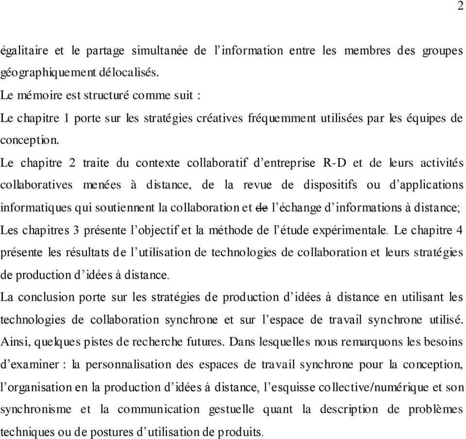Le chapitre 2 traite du contexte collaboratif d entreprise R-D et de leurs activités collaboratives menées à distance, de la revue de dispositifs ou d applications informatiques qui soutiennent la