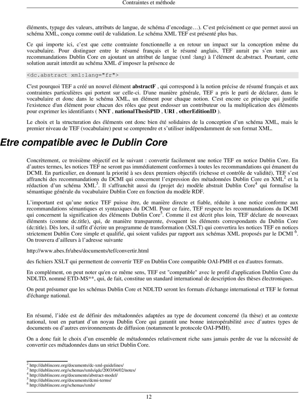 Pour distinguer entre le résumé français et le résumé anglais, TEF aurait pu s en tenir aux recommandations Dublin Core en ajoutant un attribut de langue (xml :lang) à l élément dc.abstract.