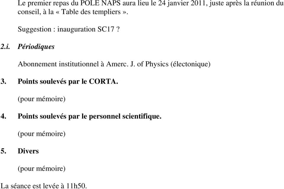 J. of Physics (électonique) 3. Points soulevés par le CORTA. 4.