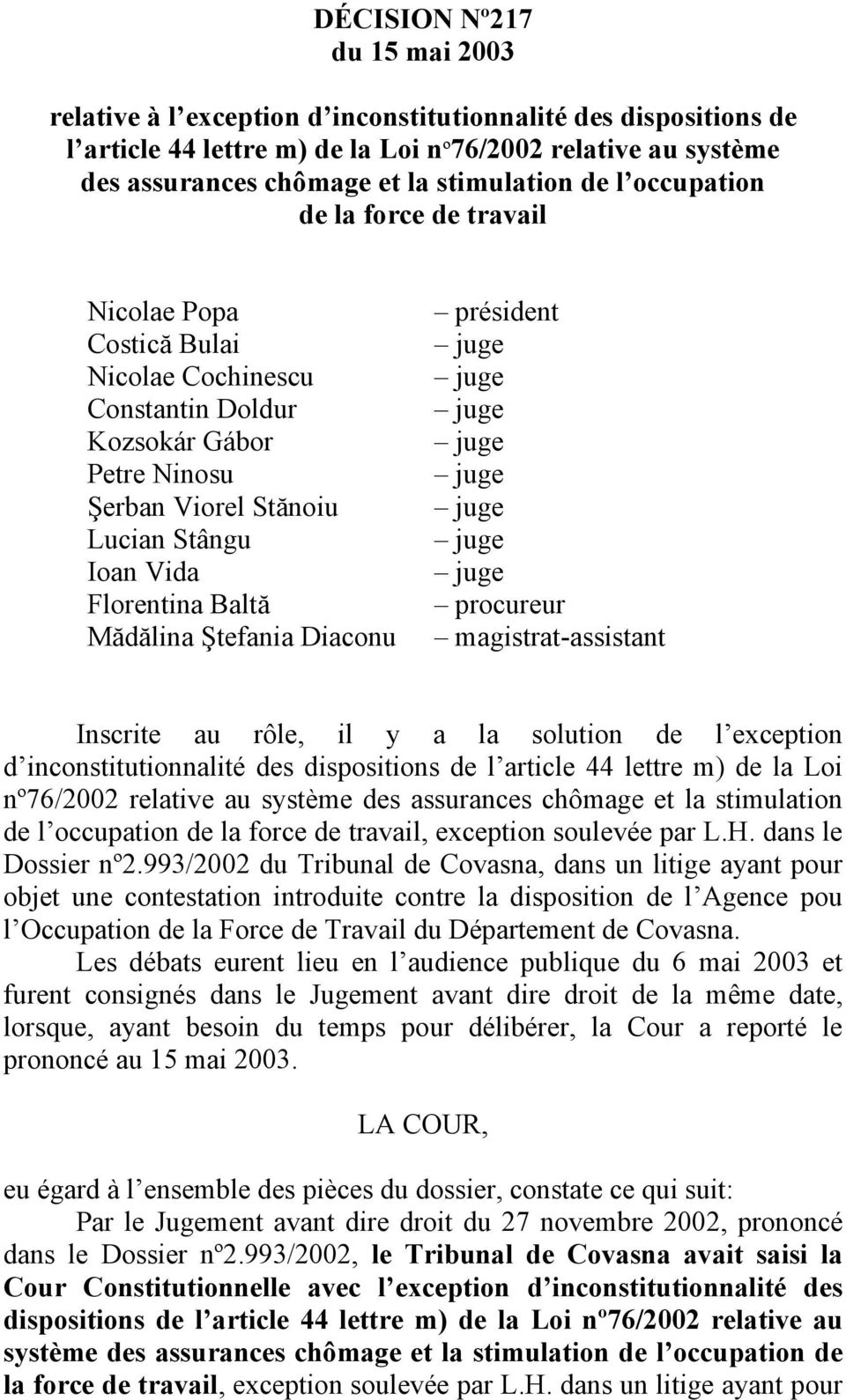 Mădălina Ştefania Diaconu président procureur magistrat-assistant Inscrite au rôle, il y a la solution de l exception d inconstitutionnalité des dispositions de l article 44 lettre m) de la Loi