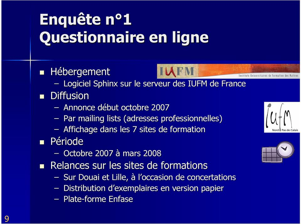 7 sites de formation Période Octobre 2007 à mars 2008 Relances sur les sites de formations Sur Douai