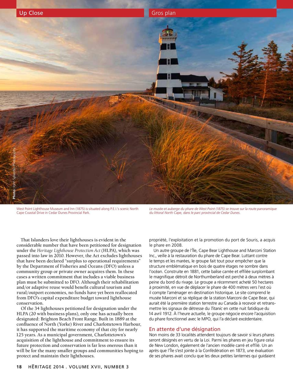 That Islanders love their lighthouses is evident in the considerable number that have been petitioned for designation under the Heritage Lighthouse Protection Act (HLPA), which was passed into law in