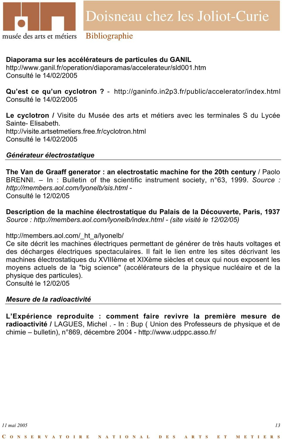 html Générateur électrostatique The Van de Graaff generator : an electrostatic machine for the 20th century / Paolo BRENNI. In : Bulletin of the scientific instrument society, n 63, 1999.