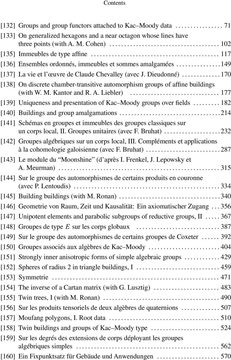 ..170 [138] On discrete chamber-transitive automorphism groups of affine buildings (with W. M. Kantor and R. A. Liebler)...177 [139] Uniqueness and presentation of Kac Moody groups over fields.