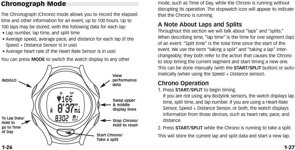 use) Average heart rate (if the Heart Rate Sensor is in use) You can press MODE to switch the watch display to any other INDIGLO To Lap Data/ Hold to go to Time of Day 1-26 Start Chrono/ Take a split