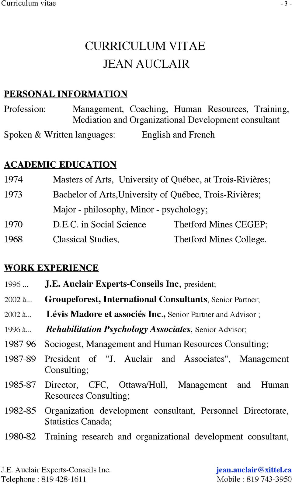 psychology; 1970 D.E.C. in Social Science Thetford Mines CEGEP; 1968 Classical Studies, Thetford Mines College. WORK EXPERIENCE 1996... J.E. Auclair Experts-Conseils Inc, president; 2002 à.