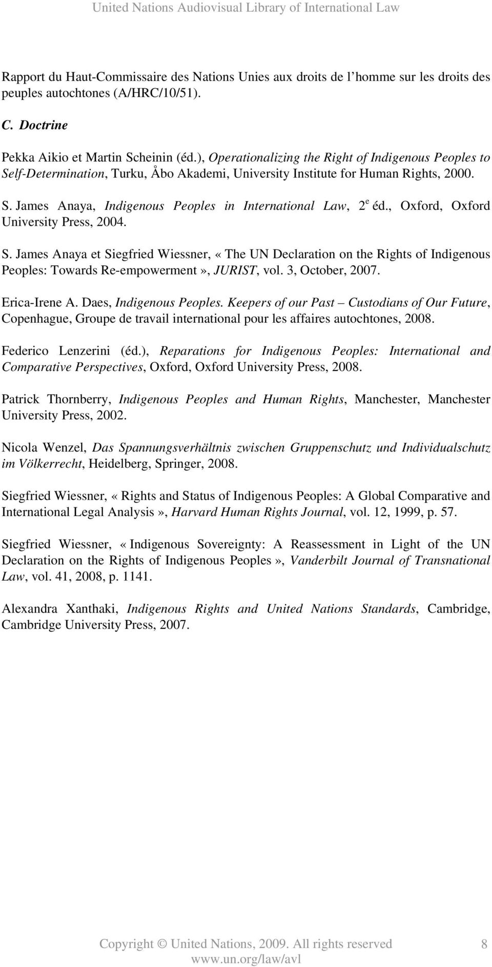 , Oxford, Oxford University Press, 2004. S. James Anaya et Siegfried Wiessner, «The UN Declaration on the Rights of Indigenous Peoples: Towards Re-empowerment», JURIST, vol. 3, October, 2007.