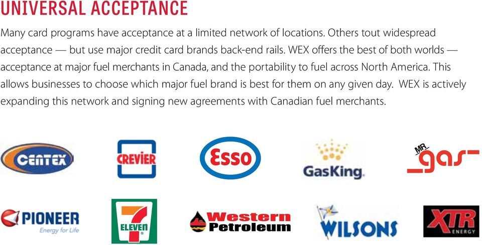 WEX offers the best of both worlds acceptance at major fuel merchants in Canada, and the portability to fuel across North