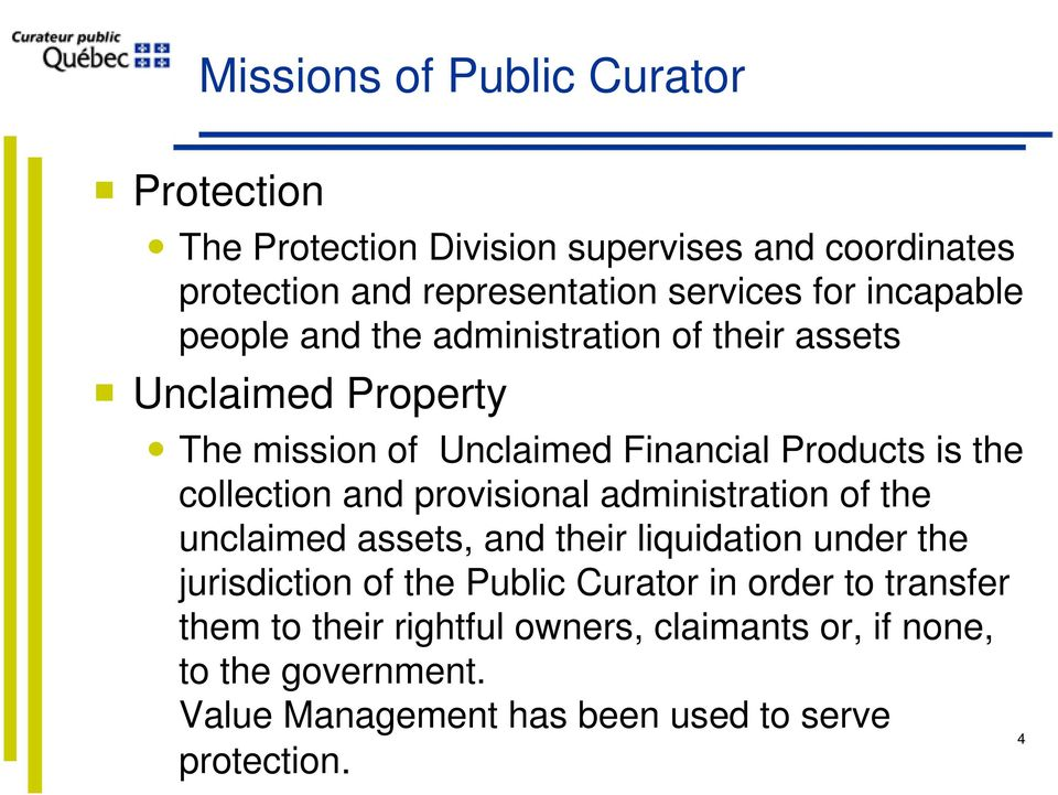 collection and provisional administration of the unclaimed assets, and their liquidation under the jurisdiction of the Public Curator