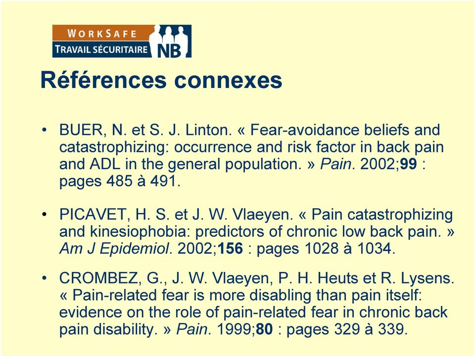 2002;99 : pages 485 à 491. PICAVET, H. S. et J. W. Vlaeyen. «Pain catastrophizing and kinesiophobia: predictors of chronic low back pain.