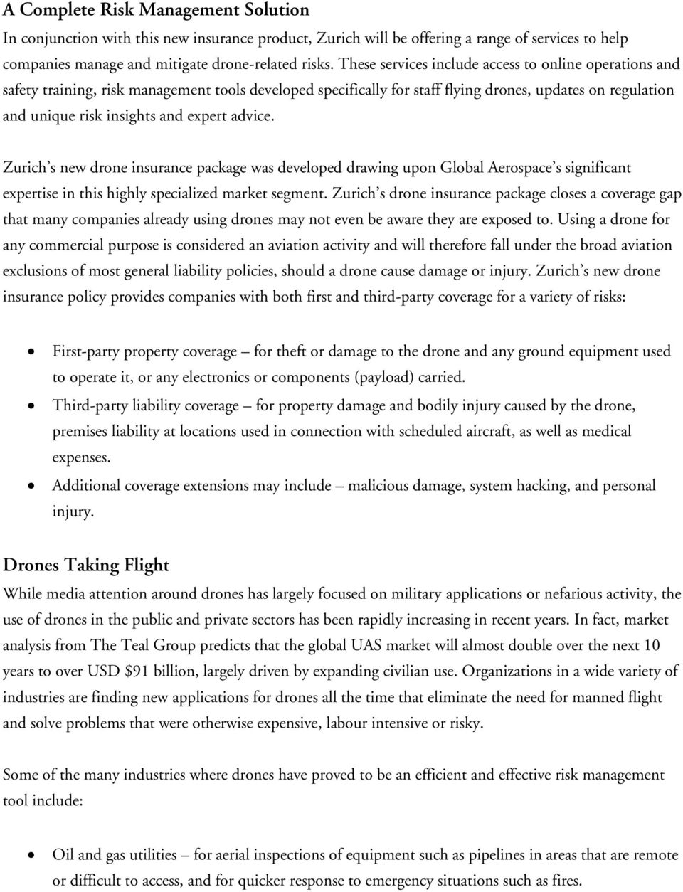 advice. Zurich s new drone insurance package was developed drawing upon Global Aerospace s significant expertise in this highly specialized market segment.
