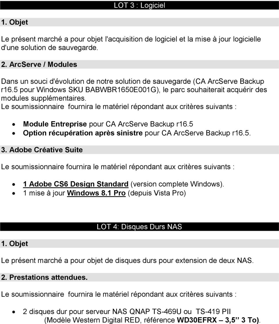 Module Entreprise pour CA ArcServe Backup r16.5 Option récupération après sinistre pour CA ArcServe Backup r16.5. 3. Adobe Créative Suite 1 Adobe CS6 Design Standard (version complete Windows).
