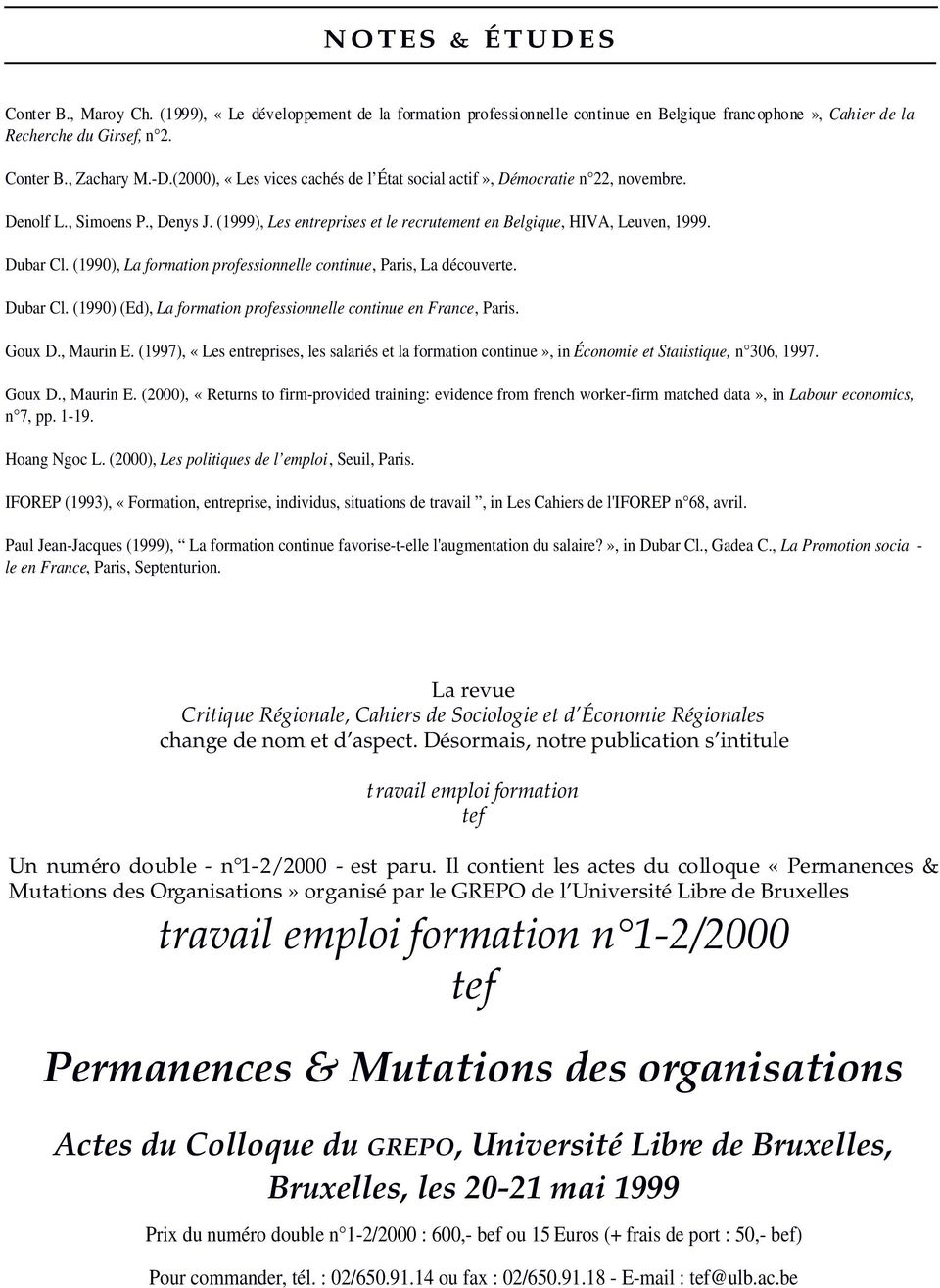 (1990), La formation professionnelle continue, Paris, La découverte. Dubar Cl. (1990) (Ed), La formation professionnelle continue en France, Paris. Goux D., Maurin E.
