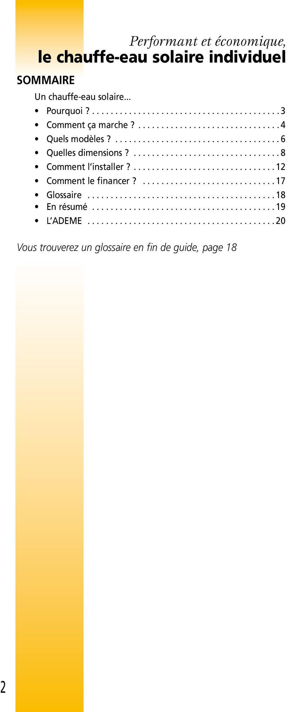 ...6 Quelles dimensions?...8 Comment l installer?...12 Comment le financer?