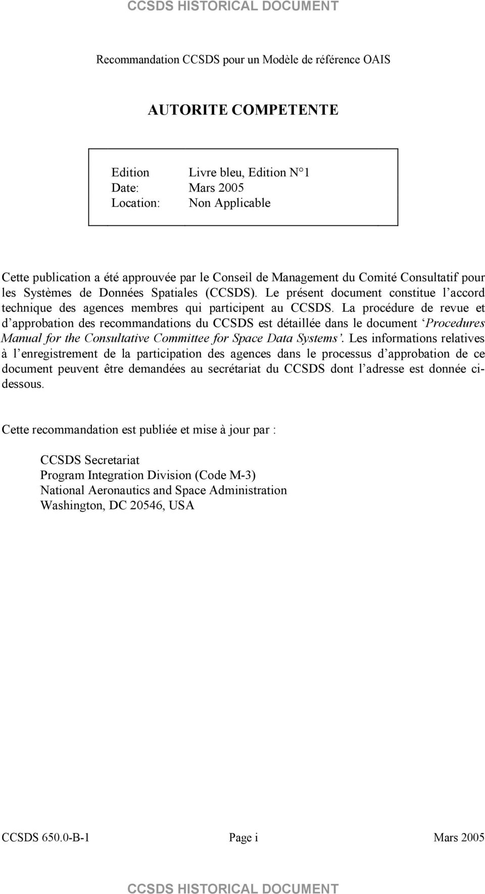 La procédure de revue et d approbation des recommandations du CCSDS est détaillée dans le document Procedures Manual for the Consultative Committee for Space Data Systems.
