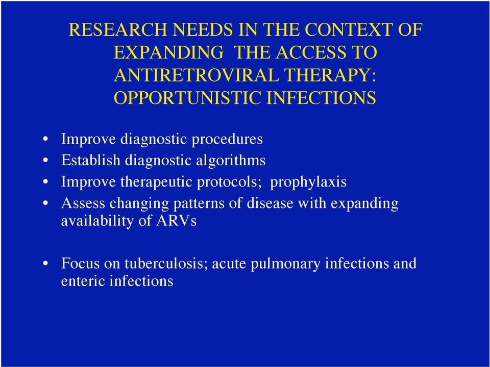 Improve therapeutic protocols; prophylaxis Assess changing patterns of disease with