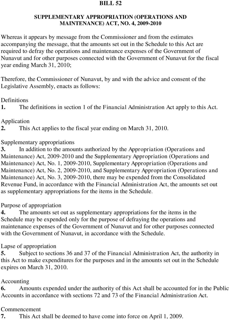 operations and maintenance expenses of the Government of Nunavut and for other purposes connected with the Government of Nunavut for the fiscal year ending March 31, 2010; Therefore, the Commissioner