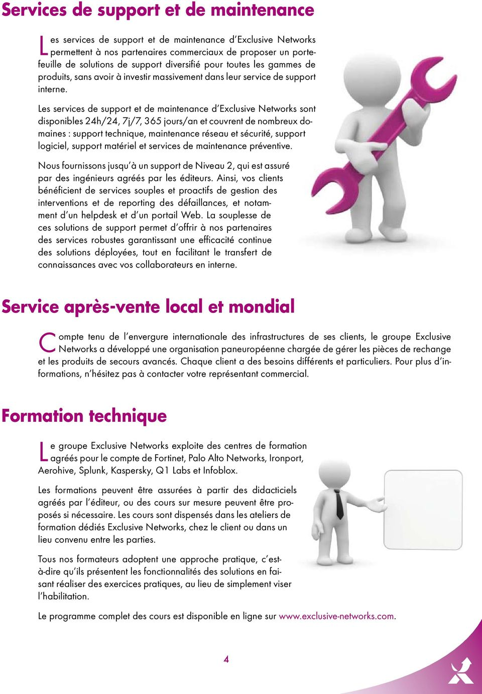 Les services de support et de maintenance d Exclusive Networks sont disponibles 24h/24, 7j/7, 365 jours/an et couvrent de nombreux domaines : support technique, maintenance réseau et sécurité,