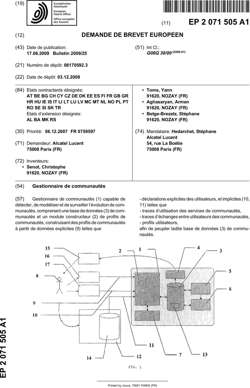 08 (84) Etats contractants désignés: AT BE BG CH CY CZ DE DK EE ES FI FR GB GR HR HU IE IS IT LI LT LU LV MC MT NL NO PL PT RO SE SI SK TR Etats d extension désignés: AL BA MK RS () Priorité: 06.12.