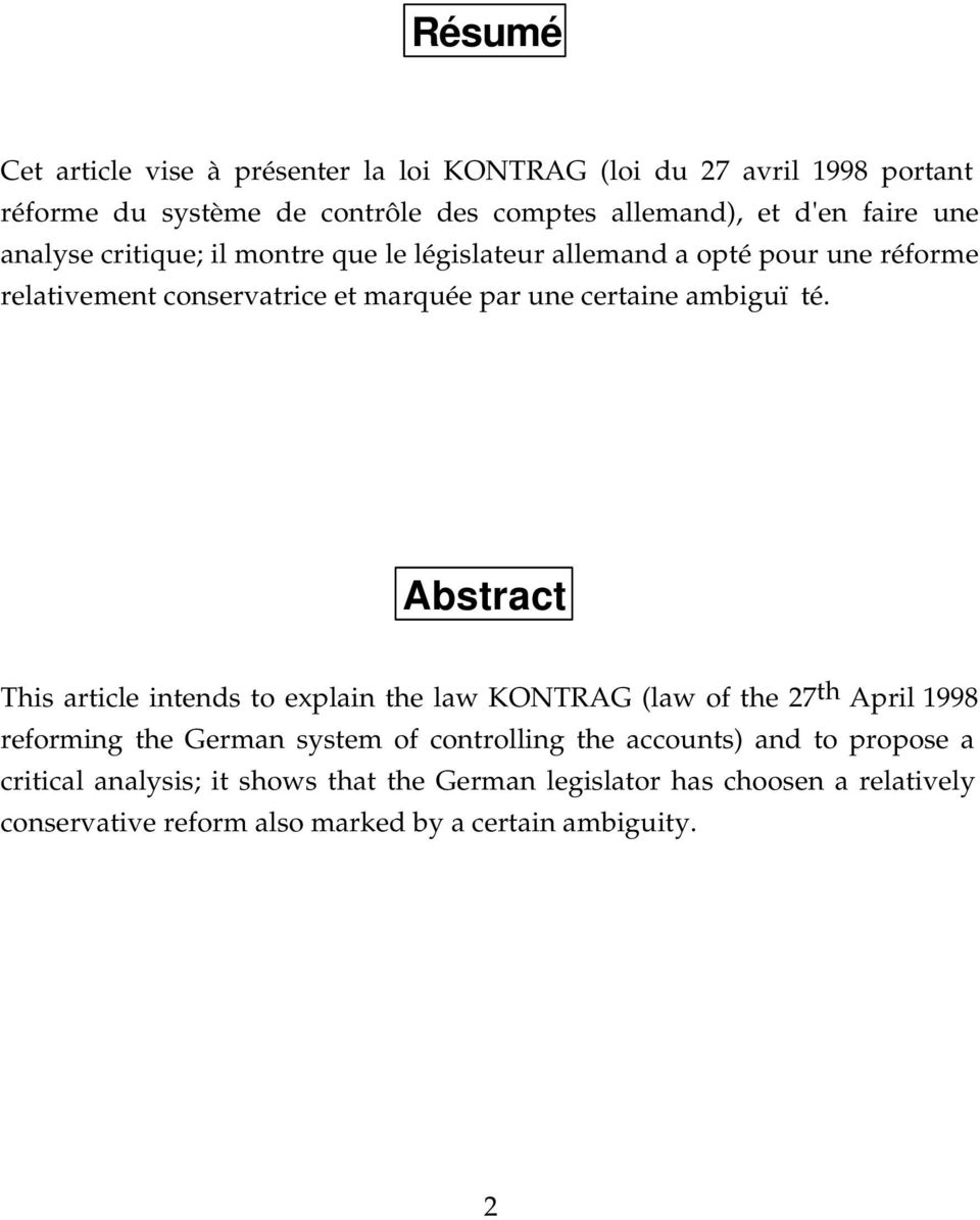 Abstract This article intends to explain the law KONTRAG (law of the 27 th April 1998 reforming the German system of controlling the accounts) and to
