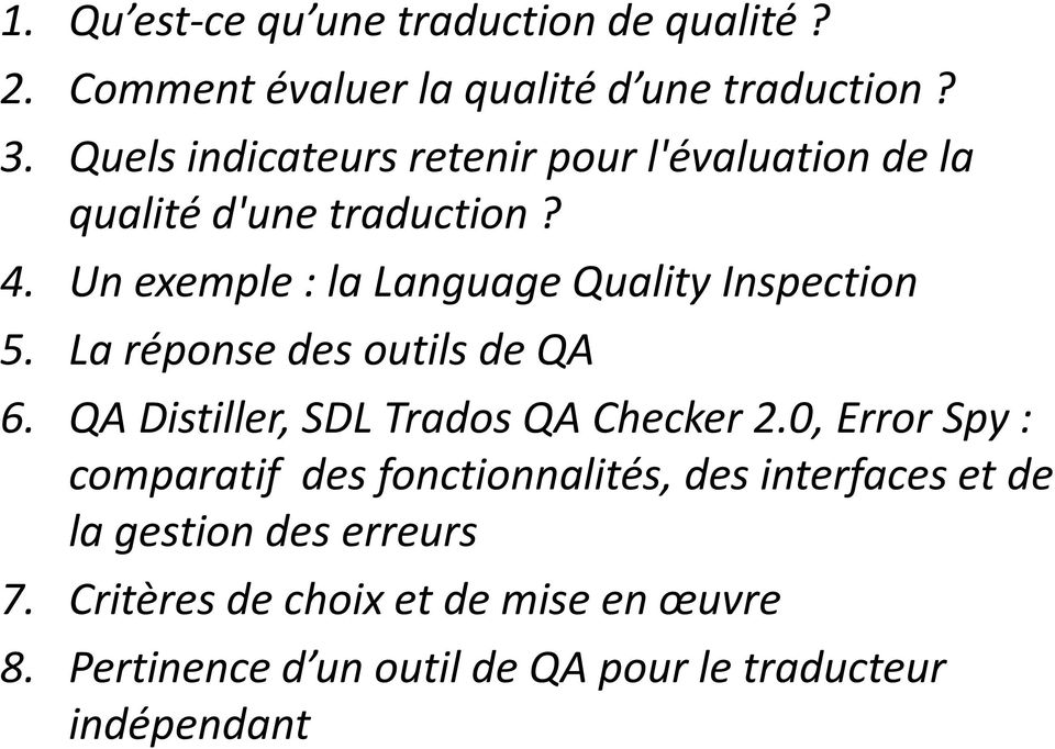 Un exemple : la Language Quality Inspection 5. La réponse des outils de QA 6. QA Distiller, SDL Trados QA Checker 2.