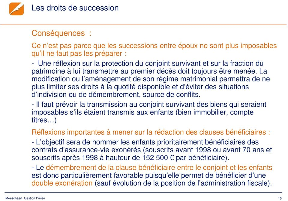 La modification ou l aménagement de son régime matrimonial permettra de ne plus limiter ses droits à la quotité disponible et d éviter des situations d indivision ou de démembrement, source de