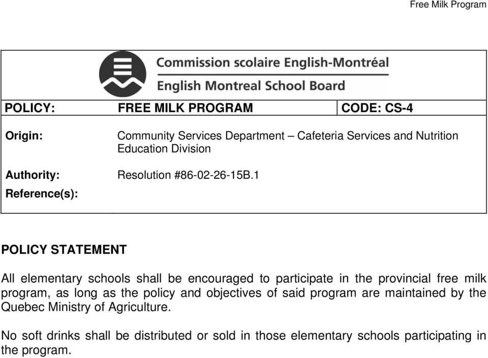 1 POLICY STATEMENT All elementary schools shall be encouraged to participate in the provincial free milk program, as long as