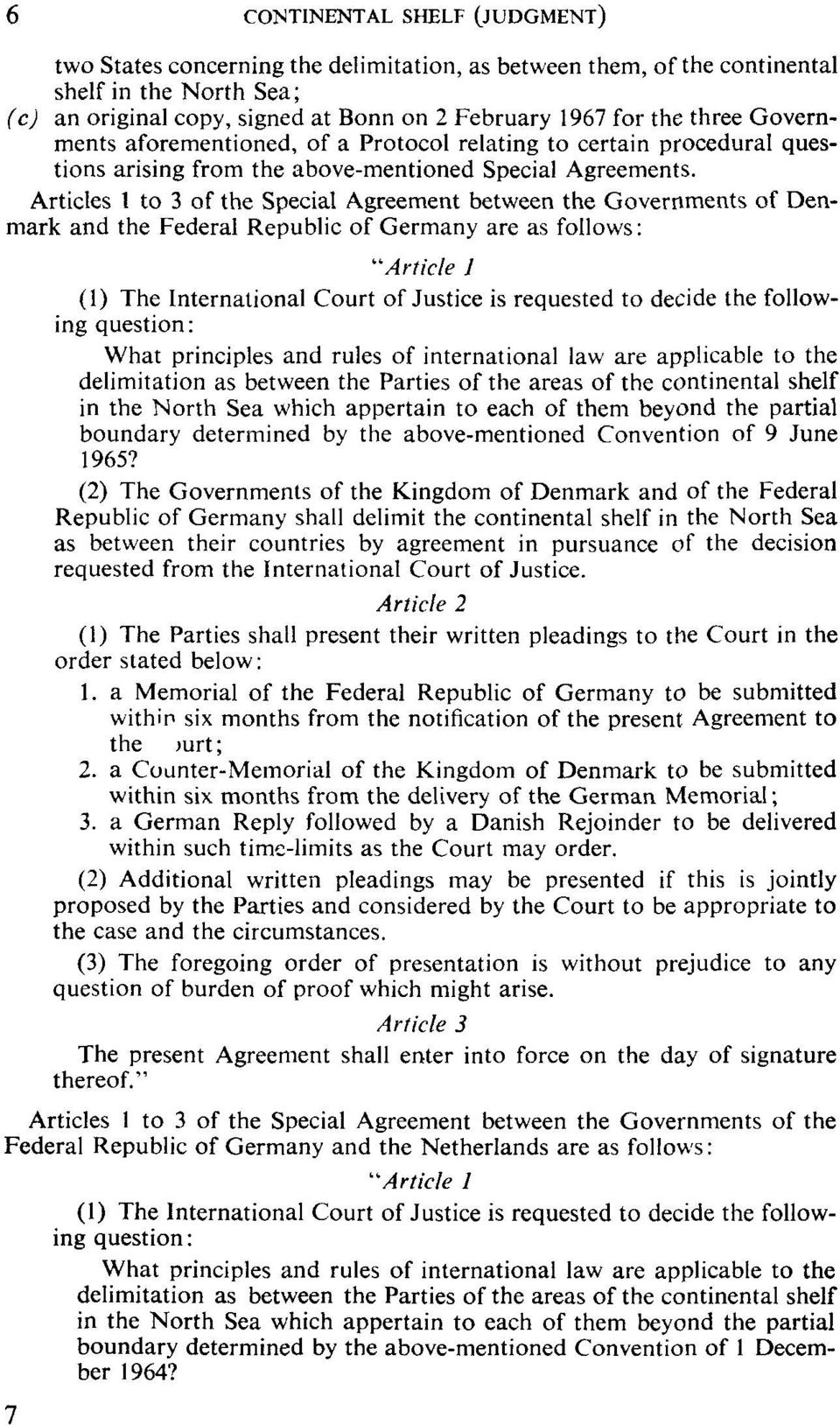 "Articles 1 to 3 of the Special Agreement between the Governments of Denmark and the Federal Republic of Germany are as follows: ""Article 1 (1) The International Court of Justice is requested to"
